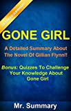 Gone Girl: A Detailed Summary About The Novel Of Gillian Flynn!! (Bonus: Quizzes To Challenge Your Knowledge About Gone Girl) (Gone Girl: Detailed Summary, Gone Girl, Novel)