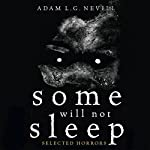 Some Will Not Sleep: Selected Horrors | Adam Nevill