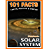 101 Facts... Solar System. Space Books for Kids. Amazing Facts, Photos & Video. (101 Space Facts for Kids Book 4)