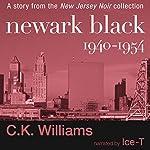 Newark Black: 1940-1954 | C. K. Williams