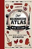 Der kulinarische Atlas: Eine Reise um die Welt in 95 Rezepten (Kulturgeschichte - Atlantik)