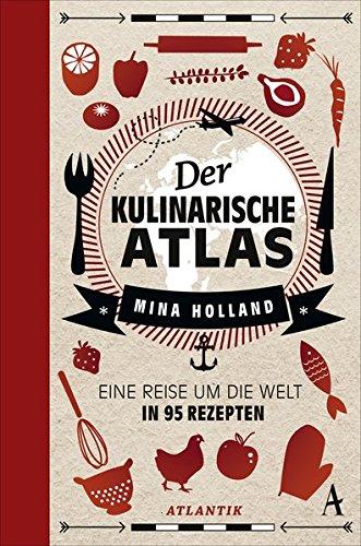 Der kulinarische Atlas: Eine Reise um die Welt in 95 Rezepten