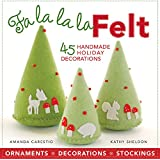 Fa la la la Felt: 45 Handmade Holiday Decorations