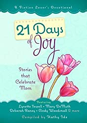21 Days of Joy: Stories that Celebrate Mom (A Fiction Lover's Devotional)