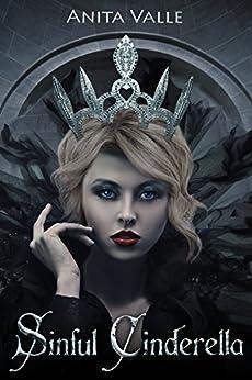 Sinful Cinderella (Dark Fairy Tale Queen Series Book 1) by [Valle, Anita]