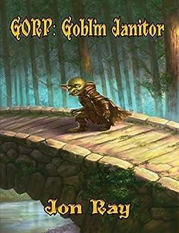 Gorp: Goblin Janitor by [Ray, Jon]