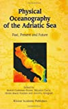 Physical Oceanography of the Adriatic Sea : Past, Present and Future, , 1402002254