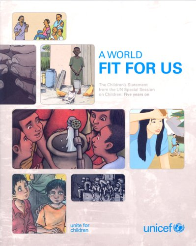 World Fit for Us: The Childrens Statement from the Un Special Session on ChildrenFive Years on United Nations