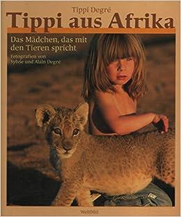 b2f408143a Tippi aus Afrika. Das Mädchen, das mit den Tieren spricht.: Amazon ...