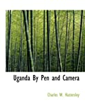 Uganda by Pen and Camera, Charles W. Hattersley, 0559032218