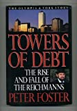 Towers of Debt : The Rise and Fall of the Reichmanns, Foster, Peter, 1550134450