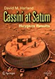 Cassini at Saturn : Huygens Results, Harland, David M., 038726129X