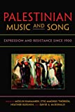 Palestinian Music and Song: Expression and Resistance since 1900 (Public Cultures of the Middle East and North Africa)