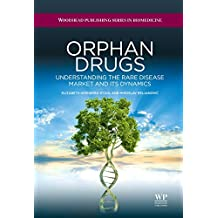 Orphan Drugs: Understanding the Rare Disease Market and its Dynamics (Woodhead Publishing Series in Biomedicine Book 46) (English Edition)