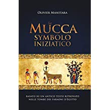 La Mucca symbolo iniziatico: Basato su antico testo ritrovato nelle tombe faraoni d'Egitto (Italian Edition)