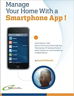 Manage Your Home with a Smartphone App!: Learn Step-by-Step How to ...