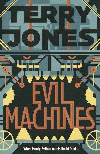 Evil Machines: When Monty Python Meets Roald Dahl (Evil Machines)