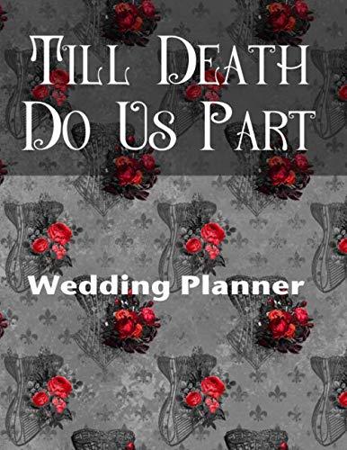 Till Death Do Us Part Wedding Planner: Badass Goth Theme Wedding Planner -