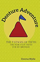 Denture Adventure: The year I got teeth for my birthday (The 7 Stages of Teeth) (Volume 2)