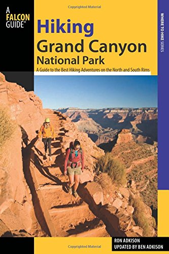 Hiking Grand Canyon National Park, 3rd: A Guide to the Best Hiking Adventures on the North and South Rims (Regional Hiking Series) (Best Grand Canyon Day Hikes South Rim)