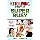 Keto Living For The Super Busy: Eat to Lose Weight