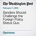 Sanders Should Challenge the Foreign Policy Status Quo | Katrina vanden Heuvel