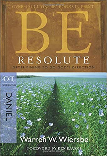 Be Resolute (Daniel): Determining to Go God's Direction (The