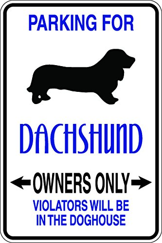 Parking for Dachshund owners only violators will be in the doghouse 8x12 funny novelty metal aluminum sign ()