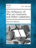 The Influence of War on Contracts and Other Liabilities, Manfred Nathan, 128734898X