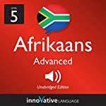 Learn Afrikaans - Level 5: Advanced Afrikaans, Volume 1: Lessons 1-25 | Innovative Language Learning LLC
