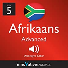 Learn Afrikaans - Level 5: Advanced Afrikaans, Volume 1: Lessons 1-25 Audiobook by  Innovative Language Learning LLC Narrated by  AfrikaansPod101.com