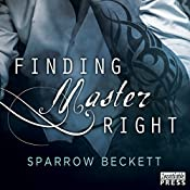 Finding Master Right: Masters Unleashed, Book 1 | Sparrow Beckett