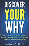 img - for Discover Your Why: Unleash the Power Of Why, Find Your Strengths, Use Obstacles to Your Benefit, and Lead A Purpose Driven Life book / textbook / text book