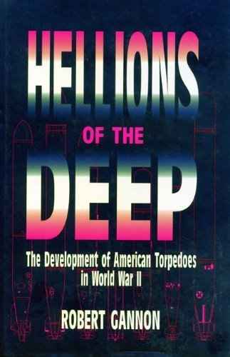 Hellions of the Deep: The Development of American Torpedoes in World War II by Robert Gannon (1996-05-09)