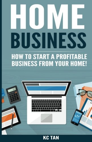 Home Business: How To Start A Profitable Business From Your Home!