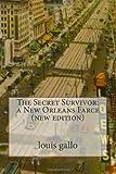 The Secret Survivor: a New Orleans Farce (new Edition), louis gallo, 1496123468