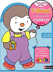 Je découvre les nombres Toute petite section avec T'choupi : 2-3 ans