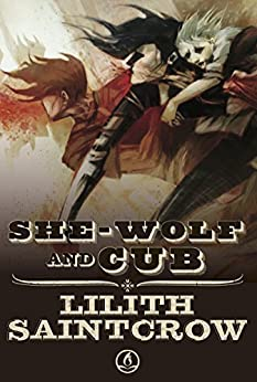 She Wolf and Cub by [Saintcrow, Lilith]