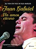 Juan Gabriel. Un amor eterno: Una vida en voz de sus amigos (Spanish Edition)