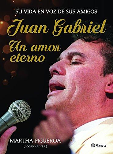 Juan Gabriel. Un amor eterno: Una vida en voz de sus amigos (Spanish Edition) by Planeta Publishing