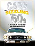 Cars of the Sizzling '60s: A Decade of Great Rides and Good Vibrations: A Decade of Great Rides and Good Vibrations (Automotive)