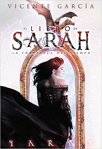 El libro de Sarah: La fortaleza del Tiempo (Fantasia): Amazon.es: Vicente García del Castillo: Libros