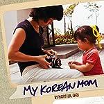 My Korean Mom | Mary H. K. Choi