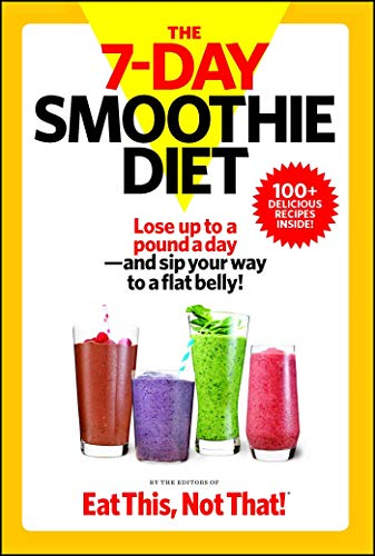The 7-Day Smoothie Diet: Lose up to a pound a day–and sip your way to a flat belly!