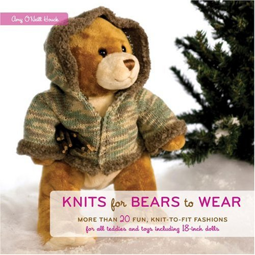 Knits for Bears to Wear: More than 20 Fun, Knit-to-Fit Fashions for All Teddies and Toys Including 18-Inch Dolls