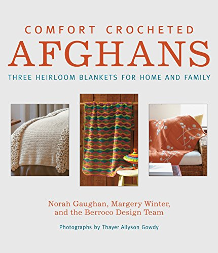 Comfort Crocheted Afghans: Three Heirloom Blankets for Home and Family - Heirloom Crocheted