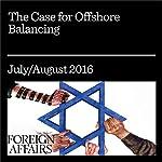 The Case for Offshore Balancing | John J. Mearsheimer,Stephen M. Walt