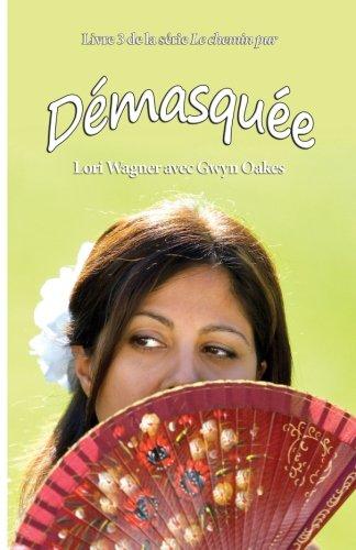 Download Démasquée: Notre beauté révélée : la vérité sur l'art corporel, le maquillage et les bijoux (Le chemin pur) (Volume 3) (French Edition) PDF