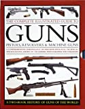 img - for The Complete Illustrated Guide to Guns: Pistols, Revolvers & Machine Guns: a Two-Book History of Guns of the World book / textbook / text book