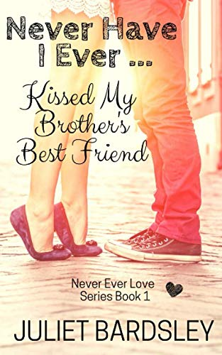Never Have I Ever Kissed My Brother's Best Friend (Never Ever Love Series) (The Best Love Ever)